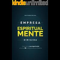 Empresa Espiritualmente Dirigida: Como a sua organização pode se tornar uma das 10 Melhores para se trabalhar