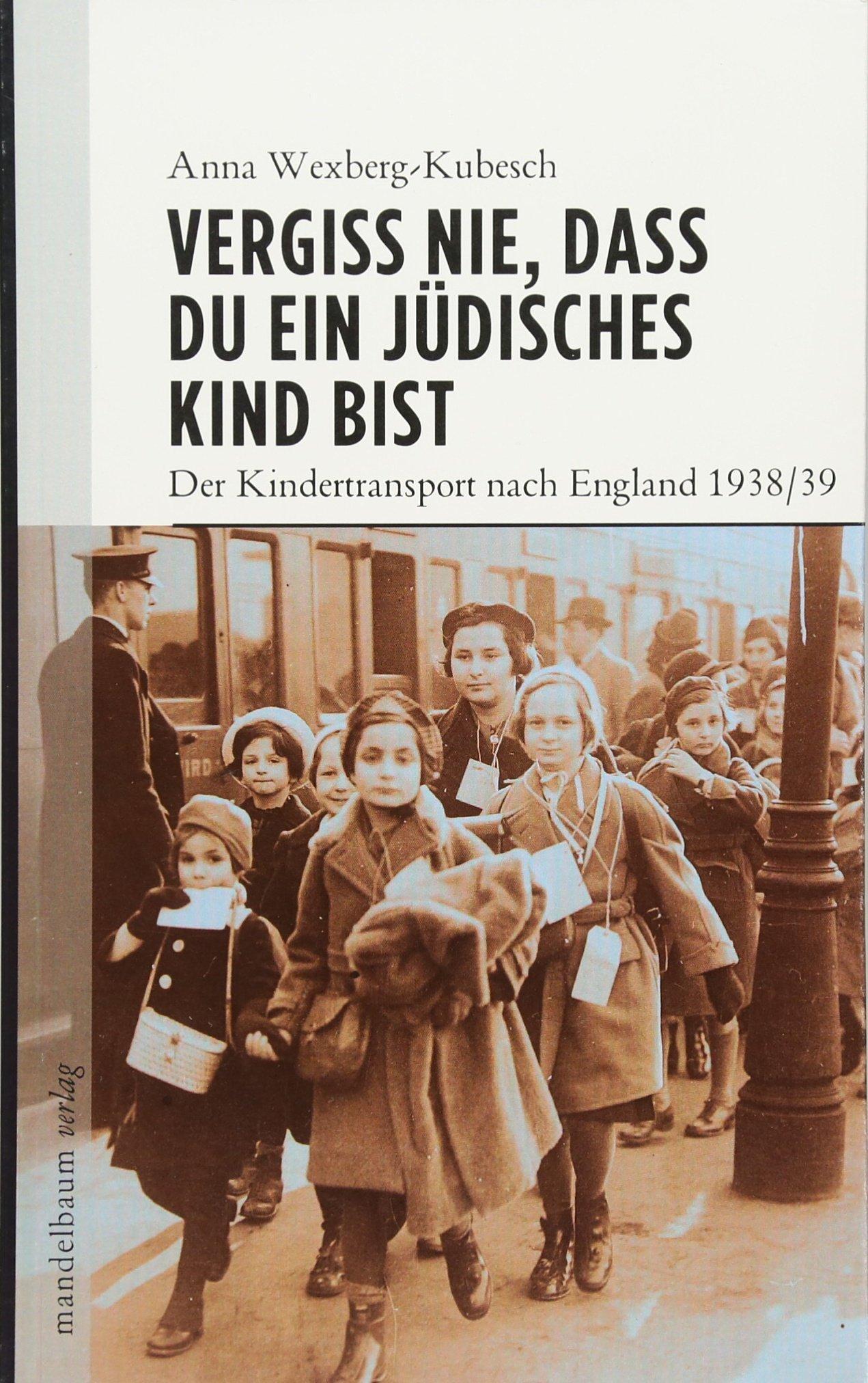 Vergiss nie, dass Du ein jüdisches Kind bist: Der Kindertransport nach England 1938/39