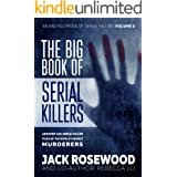 The Big Book of Serial Killers Volume 2: Another 150 Serial Killer Files of the World's Worst Murderers (An Encyclopedia of S