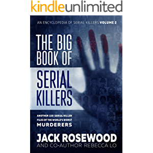 The Big Book of Serial Killers Volume 2: Another 150 Serial Killer Files of the World's Worst Murderers (An Encyclopedia…