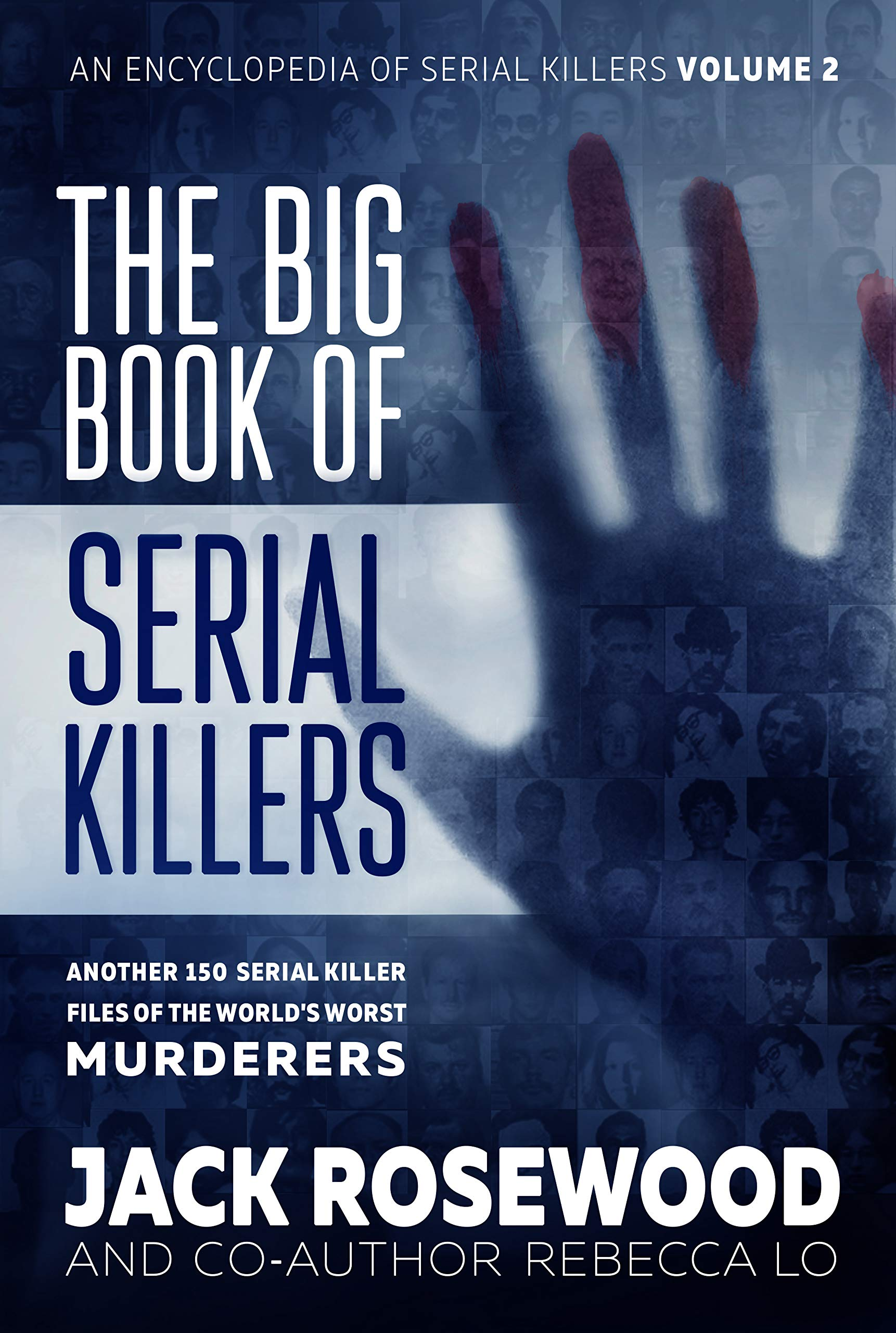 The Big Book Of Serial Killers Volume 2  Another 150 Serial Killer Files Of The World's Worst Murderers  An Encyclopedia Of Serial Killers   English Edition