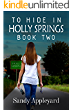 To Hide in Holly Springs: Book Two