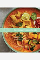 The Malaysian Kitchen: 150 Recipes for Simple Home Cooking Kindle Edition