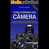 Como comprar uma câmera: Economize no preço e no tempo comprando a máquina fotográfica certa para você, mesmo sem entender nada de fotografia