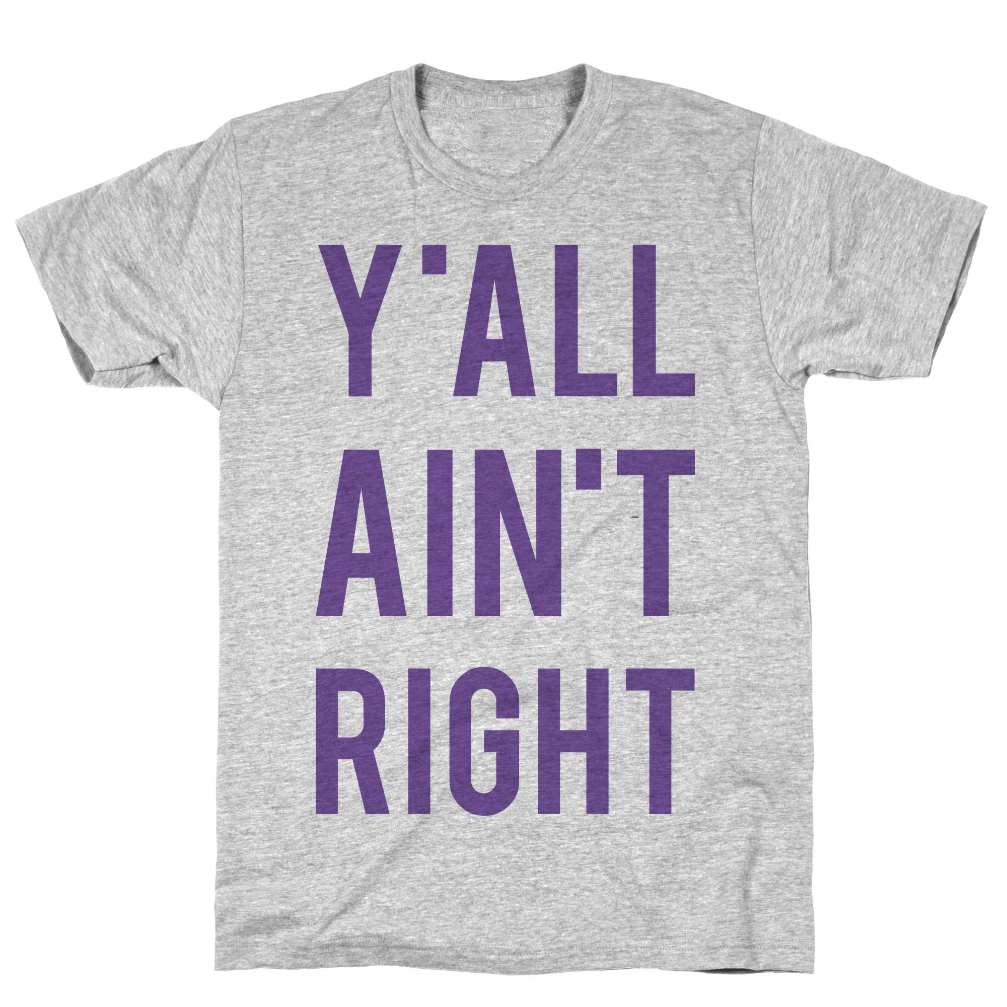 Y All Ain T Right Athletic Gray S Ts Shirts