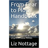 From Fear to Flow Handbook: How to Flourish in These Unpredictable Times