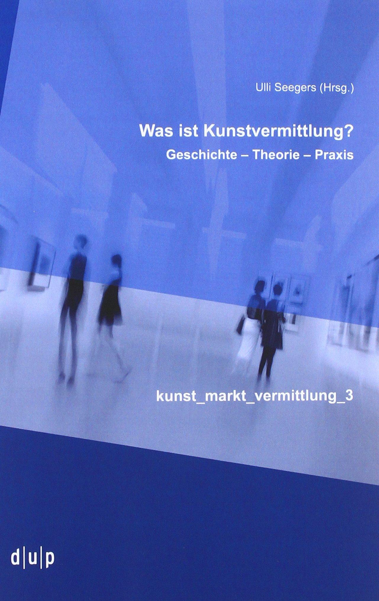 Was ist Kunstvermittlung?: Geschichte – Theorie – Praxis (kunst_markt_vermittlung) Taschenbuch – 27. Juli 2017 Ulli Seegers 395758034X Kunst / Sonstiges Kunst / Theorie
