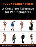 1,000+ Fashion Poses:  A Complete Reference Book for Photographers: Academy Posing Guides (FilmPhotoAcademy.com: Posing Guides 2) (English Edition)
