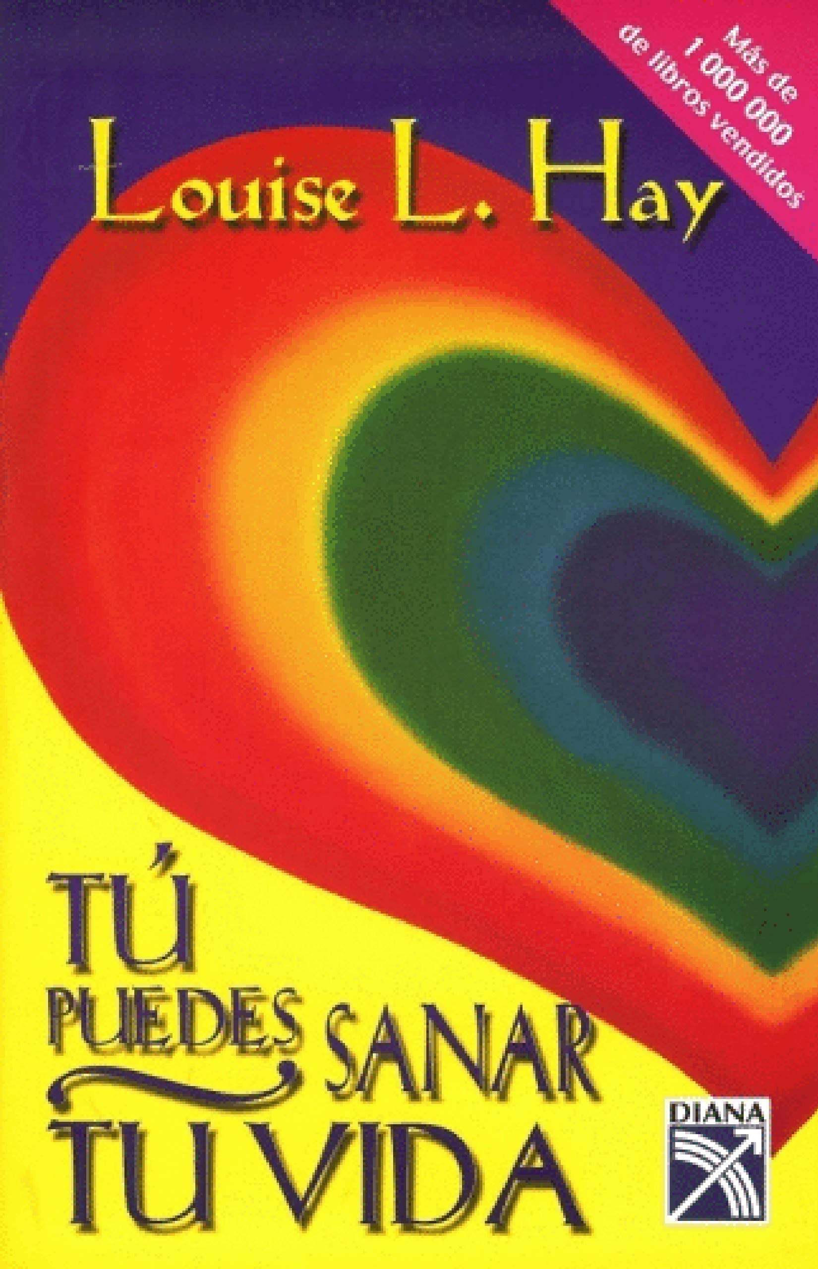 Tu puedes sanar tu vida / You Can Heal Your Life: Amazon.es: Hay, Louise L., Valverde, Bertha: Libros