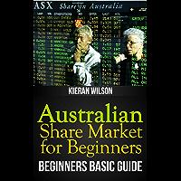 Australian Share Market for Beginners Book: Beginners Basic Guide (Australia Investing Series Book 1)