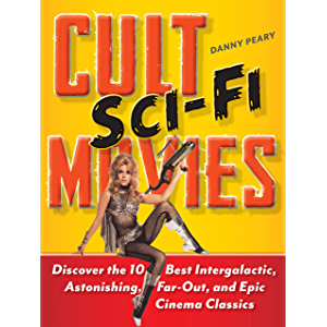 Cult Sci-Fi Movies: Discover the 10 Best Intergalactic, Astonishing, Far-Out, and Epic Cinema Classics