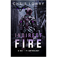 Indirect Fire - A science fiction adventure anthology: a multi-book set of comedy military science fiction (English…