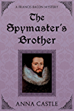 The Spymaster's Brother (A FrancisBacon Mystery Book 6)
