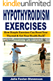 Hypothyroidism Exercises: How Simple Exercises Can Boost Your Thyroid & Get Your Health Back!