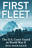 First Fleet: The U.S. Coast Guard in World War II