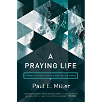 A Praying Life: Connecting with God in a Distracting World (English Edition)