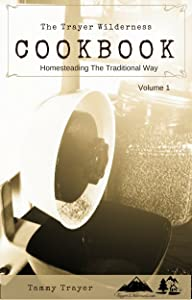 The Trayer Wilderness Cookbook (Homesteading The Traditional Way 1)