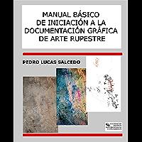 Manual Básico de Introducción a la Documentación Gráfica de Arte Rupestre (Spanish Edition)