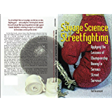 Savage Science of Streetfighting: Applying the Lessons of Championship Boxing to Serious Street Survival