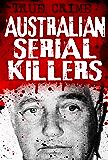 Australian Serial Killers: The rage for revenge (True Crime)