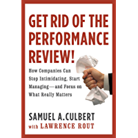 Get Rid of the Performance Review!: How Companies Can Stop Intimidating, Start Managing--and Focus on What Really Matters (English Edition)