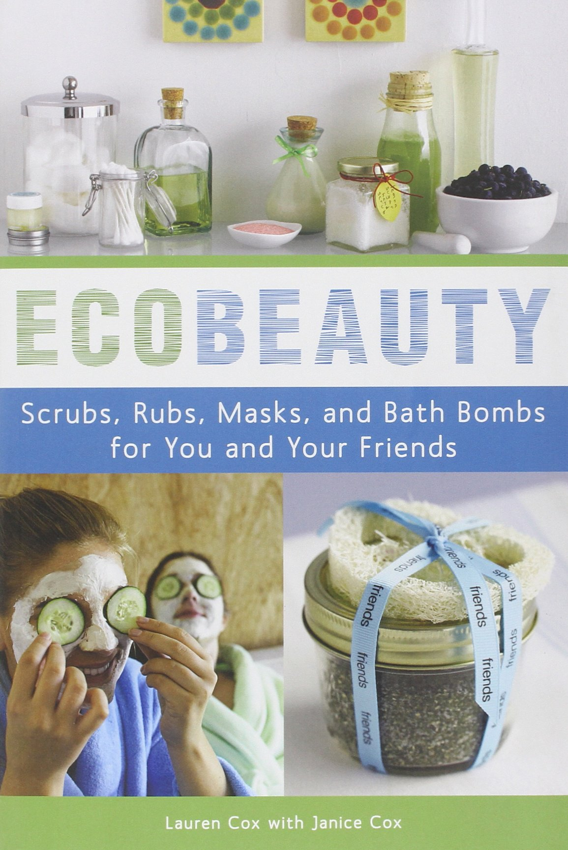 Ecobeauty: Scrubs, Rubs, Masks, And Bath Bombs For You And Your Friends:  Amazon: Lauren Cox, Janice Cox: 8601401106234: Books