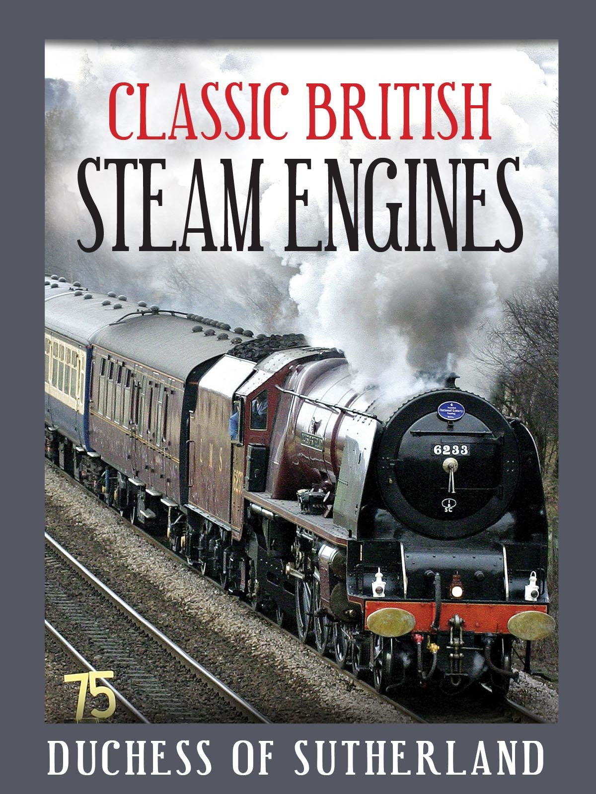 Classic British Steam Engines: Duchess Of Sutherland on Amazon Prime Video UK