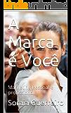 A Marca  é Você: Marketing Pessoal e profissional (Coach:Psicologia empresarial Livro 2)