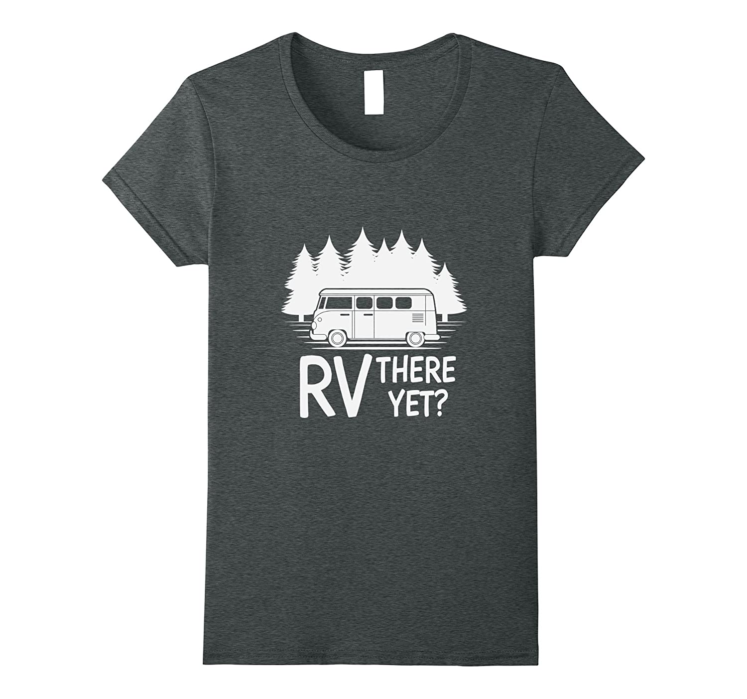 Funny RV There Yet Camping T-Shirt Roadtrip Travel Tee