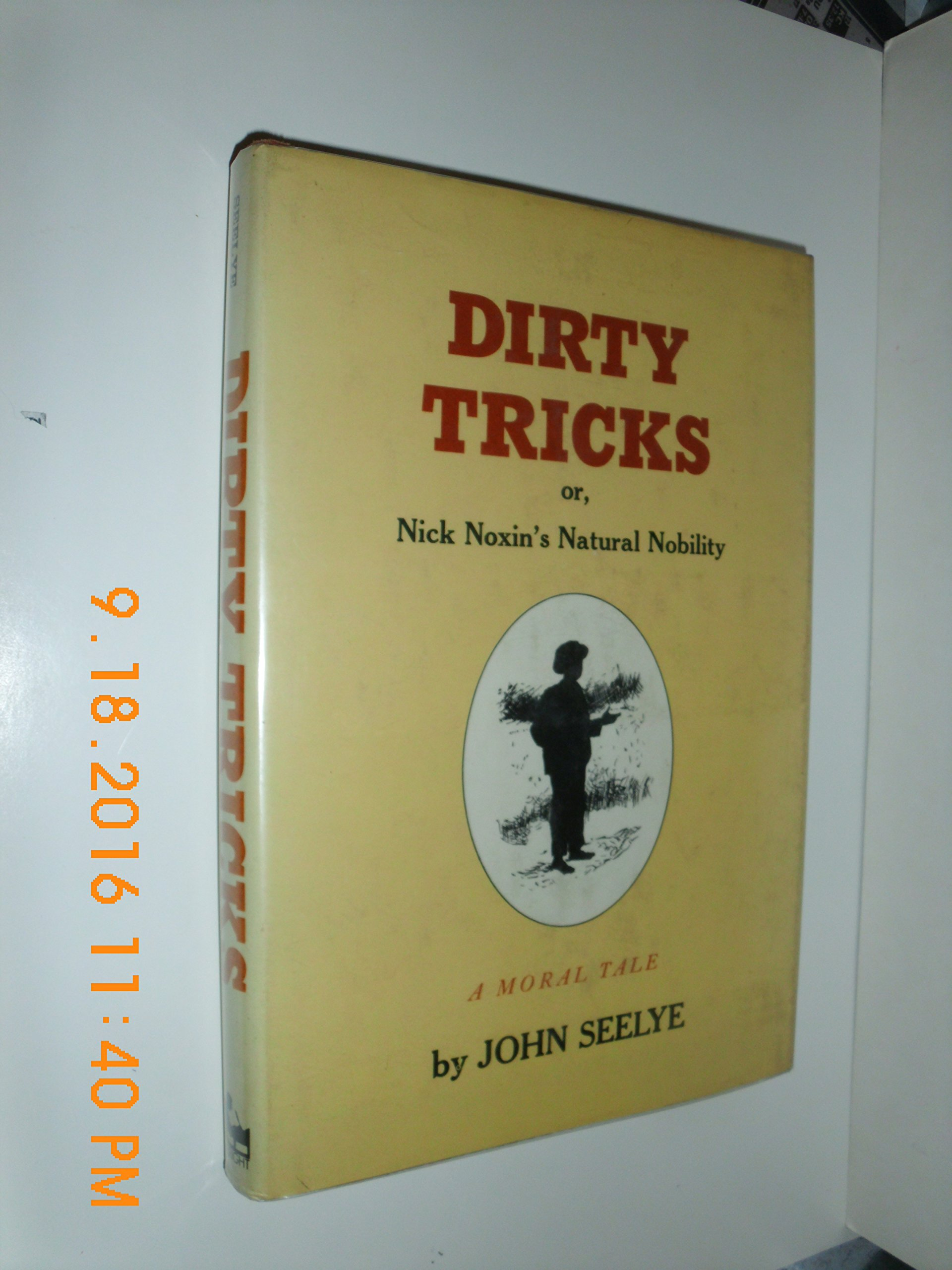 Dirty Tricks: or, Nick Noxin's Natural Nobility Hardcover – 1974. by John  Seelye ...