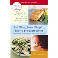 Eat Well, Lose Weight, While Breastfeeding: The Complete Nutrition Book for Nursing Mothers