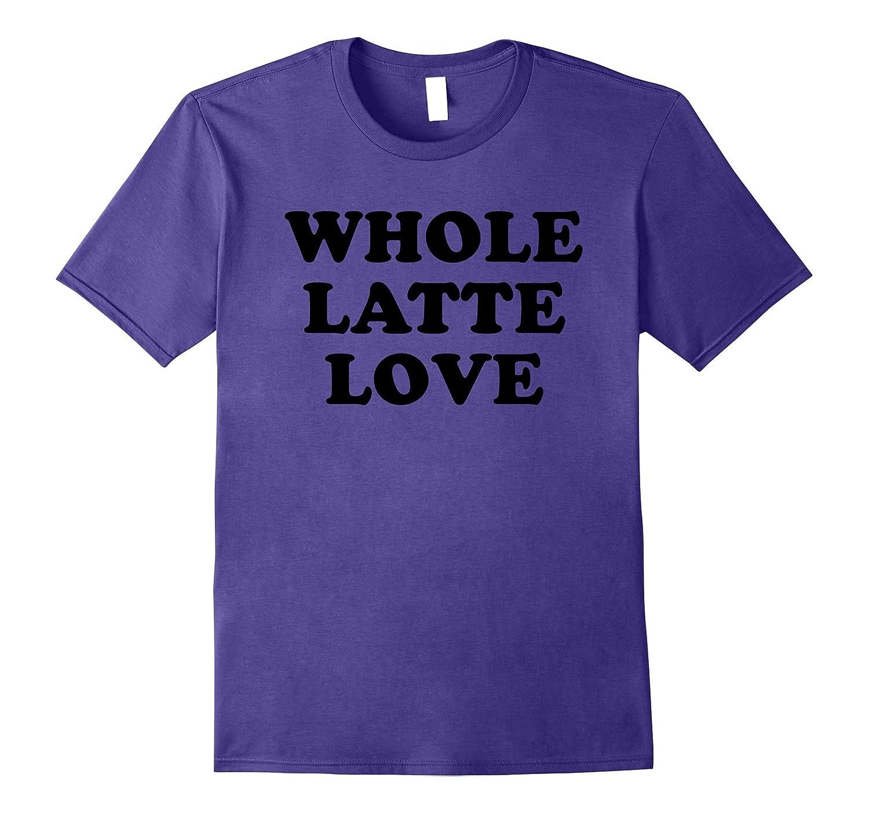 Whole Latte Love Tee Shirt-Vaci
