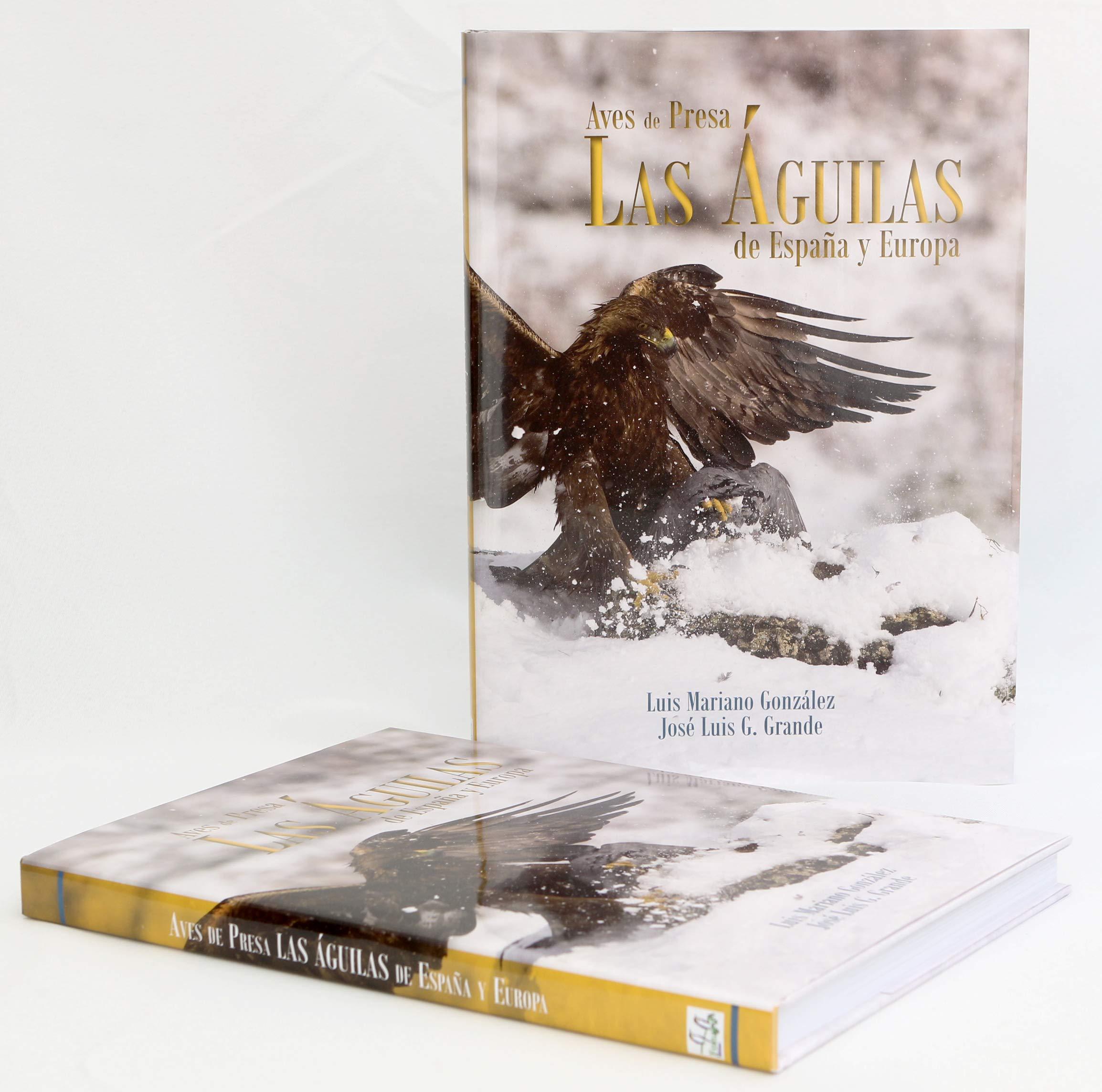 Aves de Presa, Las Águilas de España y Europa: Amazon.es: Luis Mariano González; José Luis G. Grande, Varios colaboradores, Varios fotógrafos: Libros