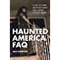 Haunted America FAQ: All That's Left to Know About the Most Haunted Houses, Cemeteries, Battlefields and More (FAQ Pop Culture)