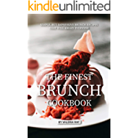 The Finest Brunch Cookbook: Simple, But Impressive Brunch Recipes That Will Amaze Everyone