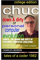 Chuck - the down and dirty of personal computer evolution: Autobiography of the personal computer Kindle Edition
