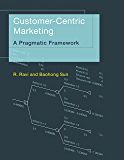 Customer-Centric Marketing: A Pragmatic Framework (MIT Press)