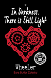 In Darkness, There is Still Light: Book 2 of the Wheeler Series (Wheeler, a sports romance series set in women's pro cycling)