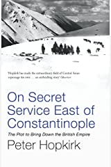 On Secret Service East of Constantinople: The Plot to Bring Down the British Empire (Not A Series) Kindle Edition