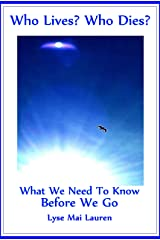 Who Lives? Who Dies?: What We Need to Know Before We Go Kindle Edition