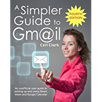 A Simpler Guide to Gmail: An unofficial user guide to setting up and using Gmail, Inbox and Google Calendar (Simpler Guides)