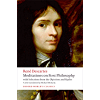 Meditations on First Philosophy: with Selections from the Objections and Replies (Oxford World's Classics)