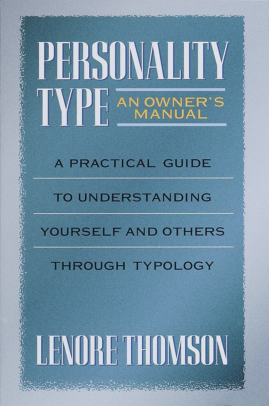 Personality Type: An Owner's Manual: A Practical Guide to Understanding  Yourself and Others Through Typology (Jung on the Hudson Book Series):  Lenore ...