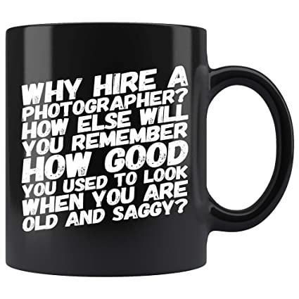 Amazon com: Photographer Coffee Mug  Why Hire A Photographer How