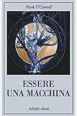 Essere una macchina: Un viaggio attraverso cyborg, utopisti, hacker e futurologi per risolvere il modesto problema della morte (Italian Edition) Edición Kindle