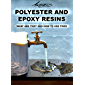 Polyester And Epoxy Resins. What Are They And How To Use Them.