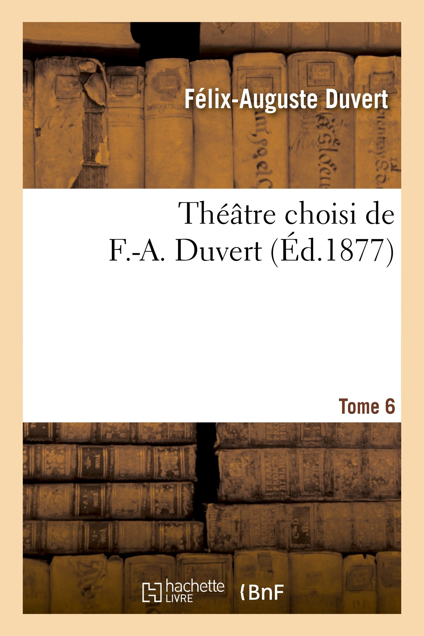 Read Online Theatre Choisi de F.-A. Duvert. Tome 6 (Litterature) (French Edition) ebook