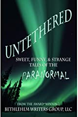 Untethered: Sweet, Funny, & Strange Tales of the Paranormal Kindle Edition