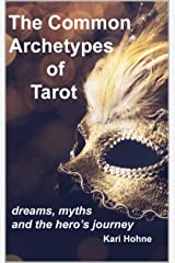 The Common Archetypes of Tarot: Dreams, Myths and the Hero's Journey Kindle Edition