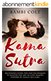 Kama Sutra: Beginner's Guide, Tips and Techniques to Master the Art of Love Making. Inspired by Indian Sex Guru (English Edition)